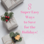8 Easy Ways to Save Money For the Holidays!